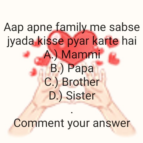 family 👪 - Aap apne family me sabse jyada kisse pyar karte hai A . ) Mammi B . ) Papa C . ) Brother D . ) Sister Comment your answer - ShareChat