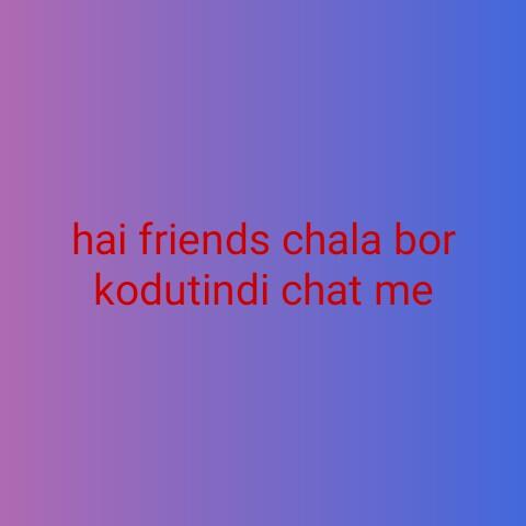 time pass - hai friends chala bor kodutindi chat me - ShareChat
