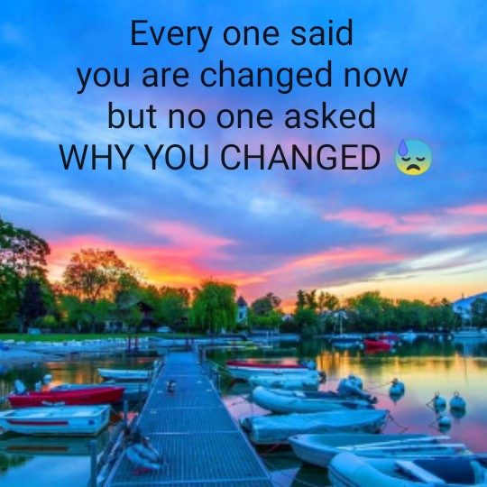 💝 લવ કોટ્સ - Every one said you are changed now but no one asked WHY YOU CHANGED - ShareChat