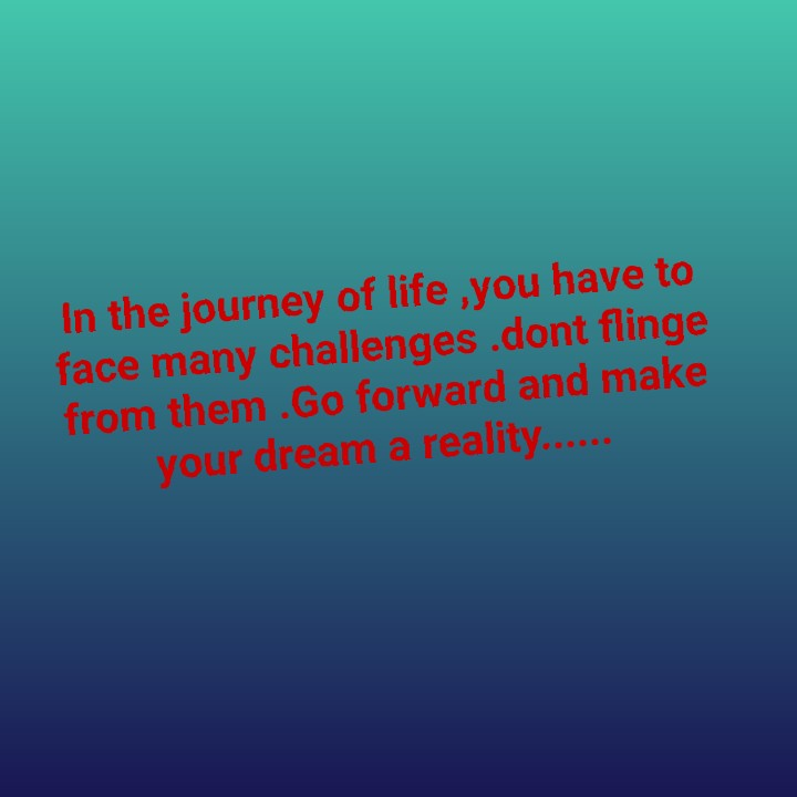 jeevitham - In the journey of life , you have to face many challenges . dont flinge from them . Go forward and make your dream a reality . . . . . . - ShareChat