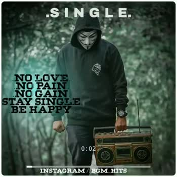 happy single life - . SINGLE . . . NO LOVE NO PAIN NO GAIN STAY SINGLE BE HAPPY 0 : 18 INSTAGRAM / BGM HITS . SINGLE . NO LOVE NO PAIN NO GAIN STAY SINGLE BE HAPPY 0 : 43 INSTAGRAM / BGM HITS - ShareChat