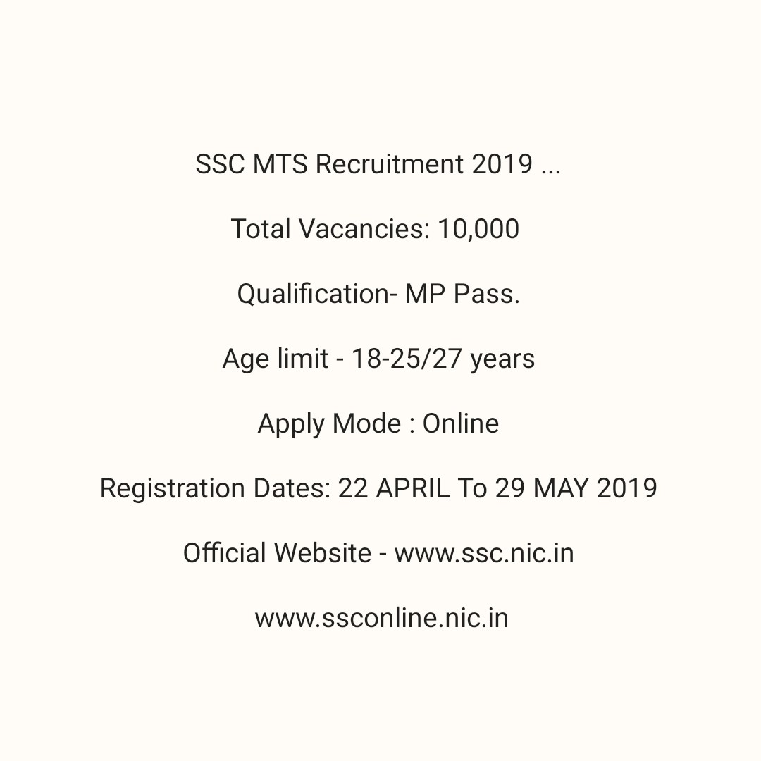 Smart Online Plus - SSC MTS Recruitment 2019 . . . Total Vacancies : 10 , 000 Qualification - MP Pass . Age limit - 18 - 25 / 27 years Apply Mode : Online Registration Dates : 22 APRIL TO 29 MAY 2019 Official Website - www . ssc . nic . in www . ssconline . nic . in - ShareChat