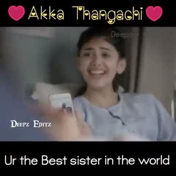 Akka - nachi Akka Thangachi Deepa keerthi DEEPZ EDITZ Ur the Best sister in the word Akka Thangachi DEFPZ Fpitz Ur the Best sister in the world - ShareChat