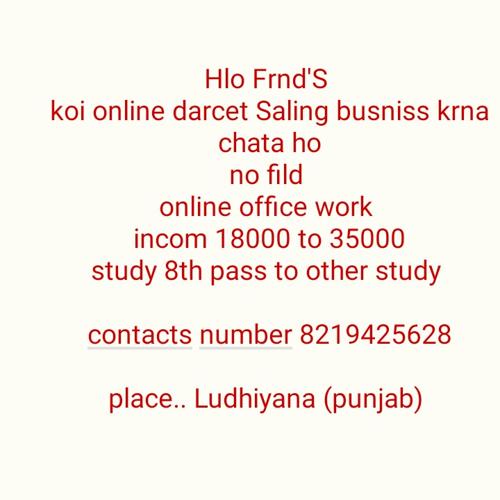 help point - Hlo Frnd ' s koi online darcet Saling busniss krna chata ho no fild online office work incom 18000 to 35000 study 8th pass to other study contacts number 8219425628 place . . Ludhiyana ( punjab ) - ShareChat