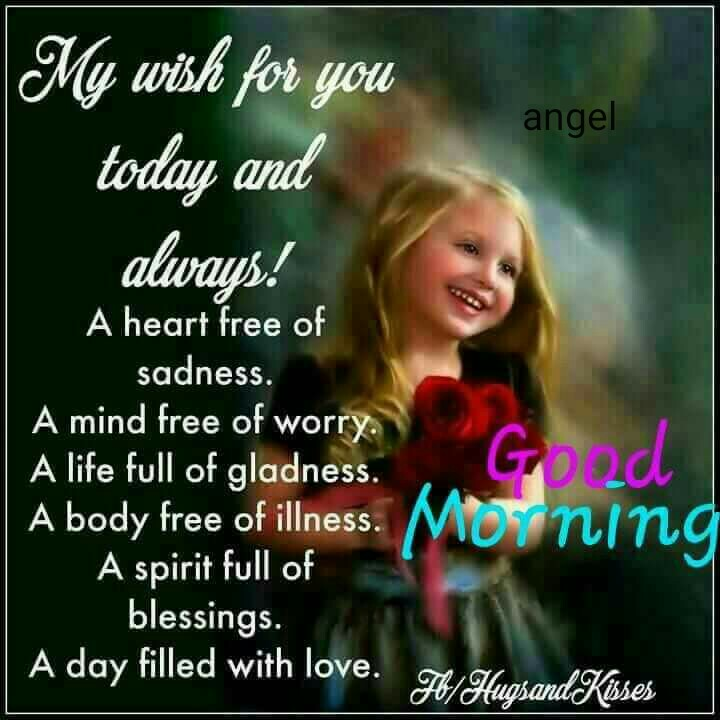 📒 मेरी डायरी - angel My wish for you today and always ! . Good A heart free of sadness . A mind free of worry . A life full of gladness . A body free of illness . A spirit full of blessings . A day filled with love . . 71 / Hugsand Kisses - ShareChat
