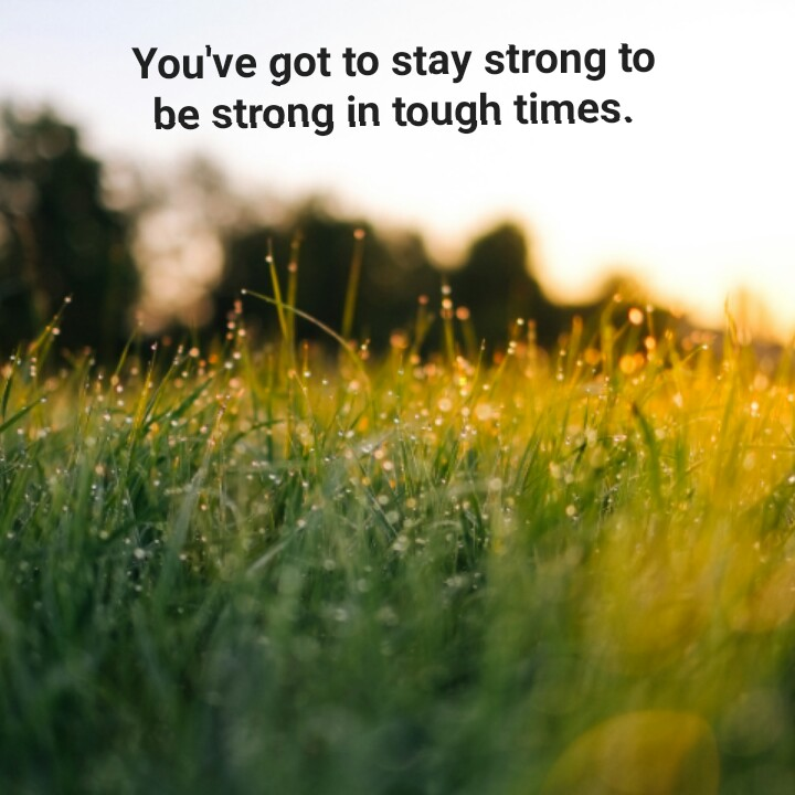 status - You ' ve got to stay strong to be strong in tough times . - ShareChat