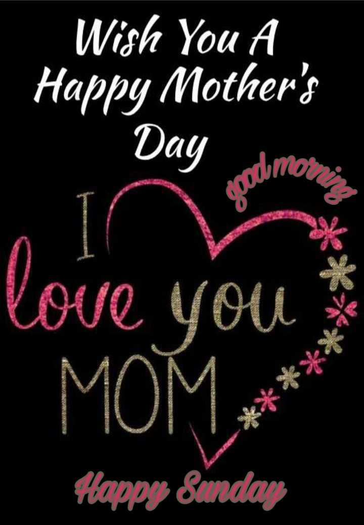 ma - Wish You A Happy Mother ' s Day rodomor : love you MOM ATKAN Happy Sunday - ShareChat