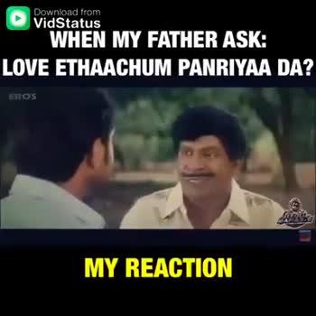✍ நான் உருவாக்கியது - Download from WHEN MY FATHER ASK : LOVE ETHAACHUM PANRIYAA DA ? EROS MY REACTION Download from WHEN MY FATHER ASK : LOVE ETHAACHUM PANRIYAA DA ? EROS MY REACTION - ShareChat