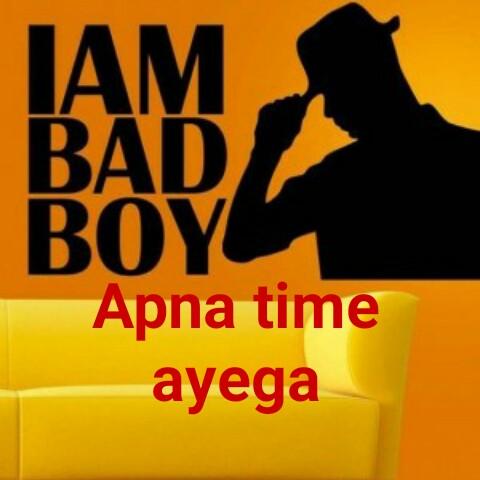 life style - IAM BAD BOY Apna time ayega - ShareChat