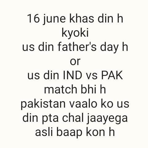 world cup 2019 🏏 - 16 june khas din h kyoki us din father ' s day h or us din IND vs PAK match bhi h pakistan vaalo ko us din pta chal jaayega asli baap kon h - ShareChat