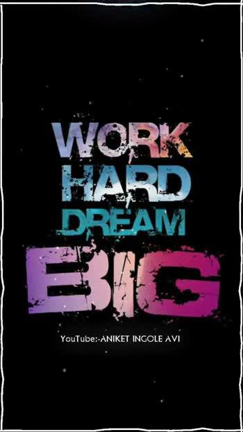 🎭Whatsapp status - WORK HARD DREAM BIG YouTube : - ANIKET INGOLE AVI WORK HARD DREAM BIG YouTube : - ANIKET INGOLE AVI - ShareChat