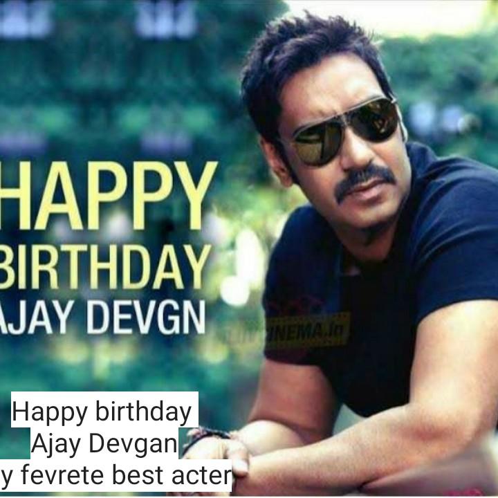 🎂 હેપી બર્થ ડે: અજય દેવગન - HAPPY BIRTHDAY IJAY DEVGN EMAIL Happy birthday Ajay Devgan y fevrete best acter - ShareChat