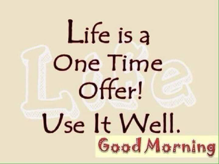 Good Morning - Life is a One Time Offer ! Use It Well . Good Morning - ShareChat