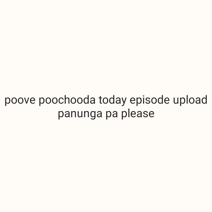 poove poochudava - poove poochooda today episode upload panunga pa please - ShareChat