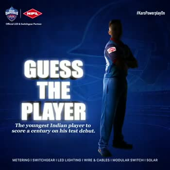 🔷 DC : દિલ્હી કૅપિટલ્સ - CAPITALS AUS HPL # KaroPowerplayOn Official LED & Switchgear Partner GUESS THE PLAYER The youngest Indian player to score a century on his test debut . METERING I SWITCHGEAR I LED LIGHTING I WIRE & CABLES I MODULAR SWITCH I SOLAR CAPITALS HPL # KaroPowerplayOn Official LED & Switchgear Partner GUESS THE PLAYER The youngest Indian player to score a century on his test debut . METERING I SWITCHGEAR I LED LIGHTING I WIRE & CABLES I MODULAR SWITCH I SOLAR - ShareChat
