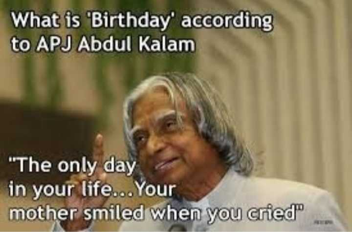 🙏 A.P.J.ಅಬ್ದುಲ್ ಕಲಾಂ - What is ' Birthday ' according to APJ Abdul Kalam The only day in your life . . . Your mother smiled when you cried - ShareChat