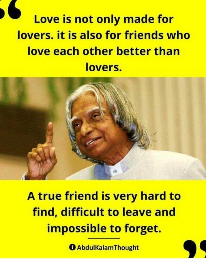 🙏 A.P.J.ಅಬ್ದುಲ್ ಕಲಾಂ - Love is not only made for lovers . it is also for friends who love each other better than lovers . A true friend is very hard to find , difficult to leave and impossible to forget . AbdulkalamThought - ShareChat