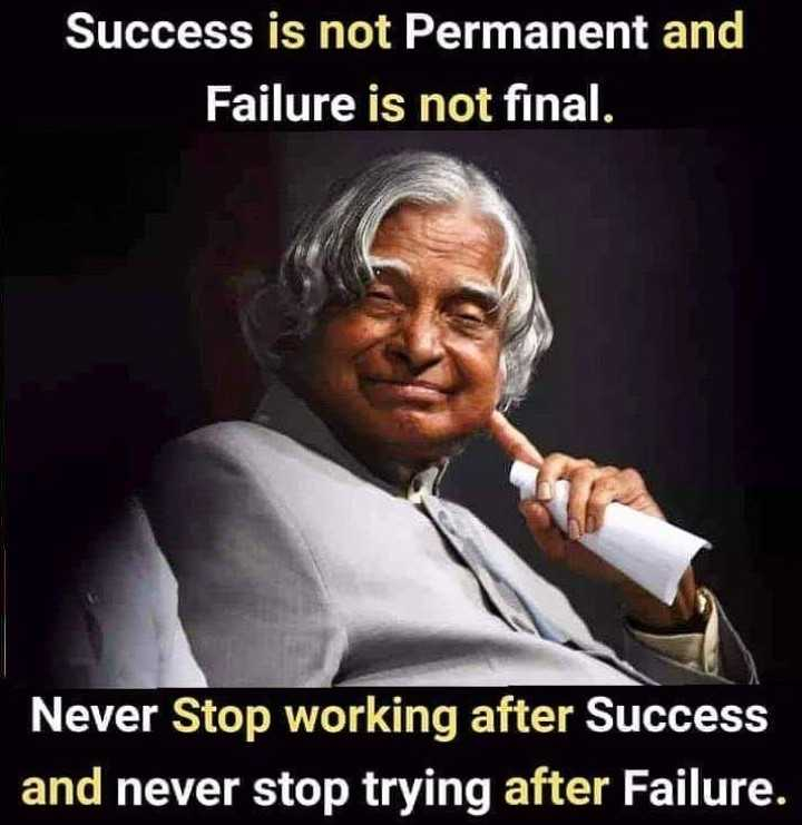 APJ Abdul Kalam quotations - Success is not Permanent and Failure is not final . Never Stop working after Success and never stop trying after Failure . - ShareChat