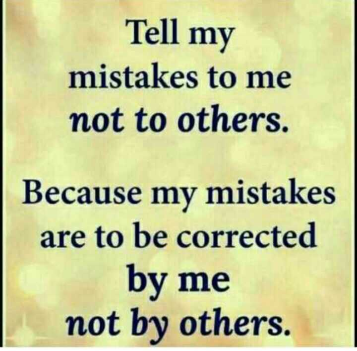 Attitude Status - Tell my mistakes to me not to others . Because my mistakes are to be corrected by me not by others . - ShareChat