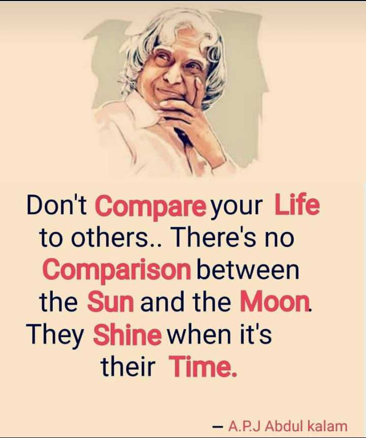 🎸 BGM സ്റ്റാറ്റസ് & ഇമേജസ് - Don ' t Compare your Life to others . . There ' s no Comparison between the Sun and the Moon They Shine when it ' s their Time . – A . P . J Abdul kalam - ShareChat