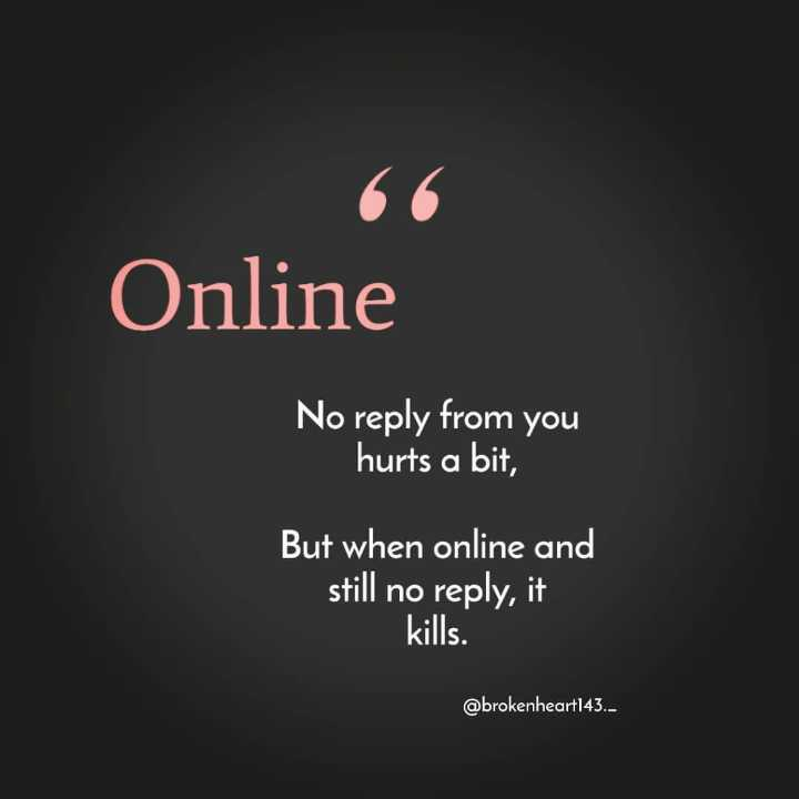 🎸 BGM സ്റ്റാറ്റസ് & ഇമേജസ് - 66 Online No reply from you hurts a bit , But when online and still no reply , it kills . @ brokenheart143 . - ShareChat