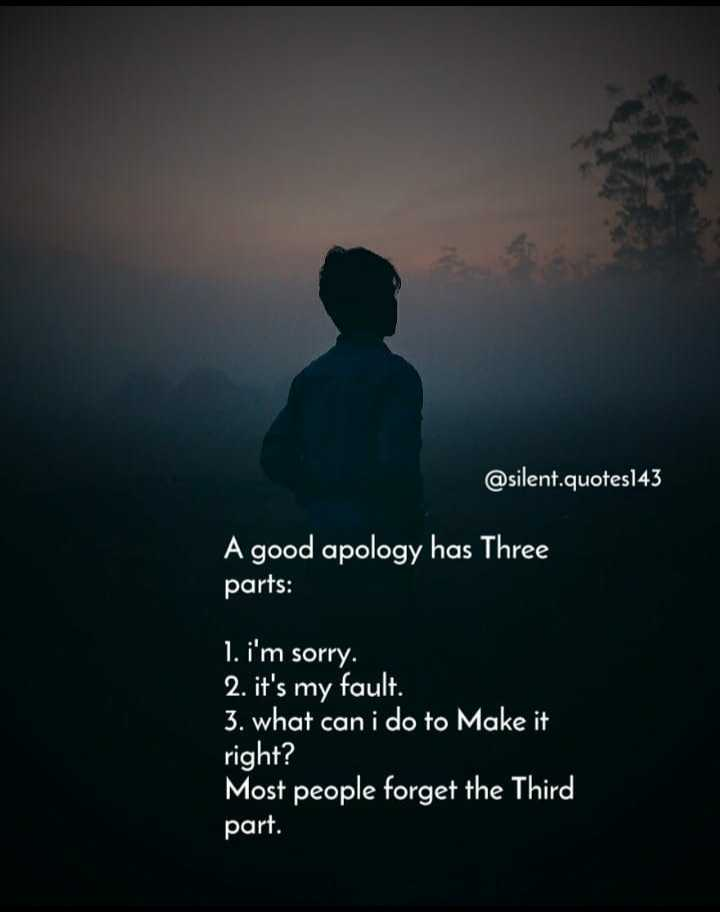 🎸 BGM സ്റ്റാറ്റസ് & ഇമേജസ് - @ silent . quotes143 A good apology has Three parts : 1 . i ' m sorry . 2 . it ' s my fault . 3 . what can i do to Make it right ? Most people forget the Third part . - ShareChat