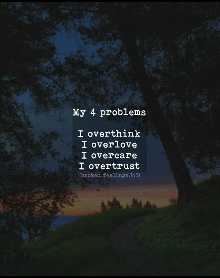 🎸 BGM സ്റ്റാറ്റസ് & ഇമേജസ് - My 4 problems I overthink I overlove I overcare I overtrust ( broken . feelings . 143 ) - ShareChat