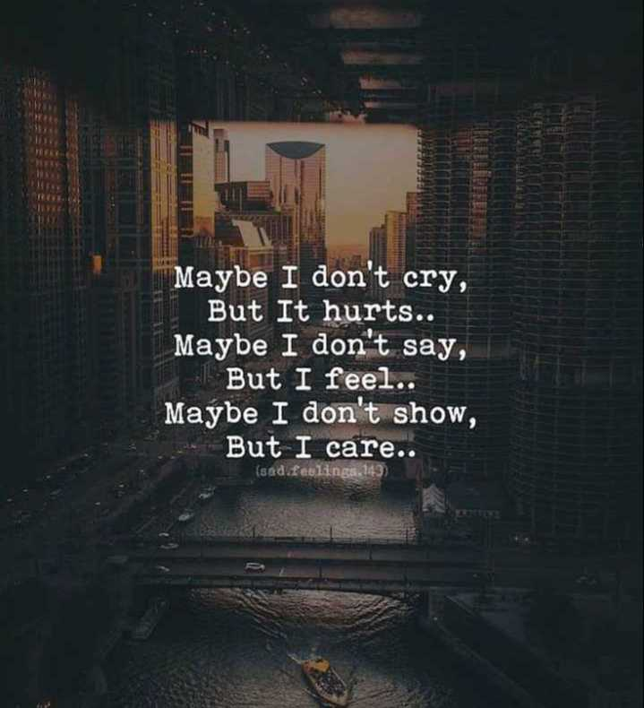 BGM status - Maybe I don ' t cry , But It hurts . . Maybe I don ' t say , But I feel . . Maybe I don ' t show , But I care . . ( sad . feelings . 143 ) - ShareChat