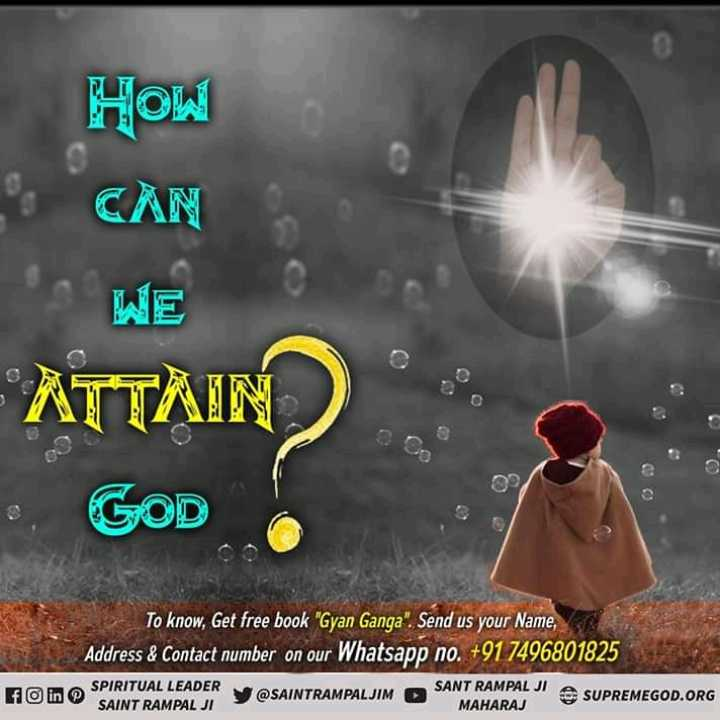 BaapReBaap - HOW B . CAN * WE ATTAIN GOD To know , Get free book Gyan Ganga . Send us your Name , Address & Contact number on our Whatsapp no . + 91 7496801825 SPIRITUAL LEADER SAINT RAMPAL JI Y @ SAINTRAMPALJIM SANT RAMPAL JI MAHARAJ SUPREMEGOD . ORG fo in - ShareChat