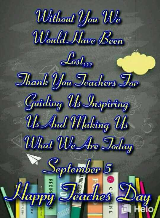 🎒 BacktoSchool - Without You W . Would Have Been Lost . , , Thank You Teachers For Guiding Us Inspiring Us And Making U . What We Are Today September 5 eaches CISINE Hela - ShareChat