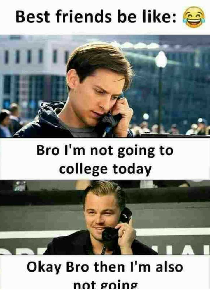 Best Friend - Best friends be like : Bro I ' m not going to college today Okay Bro then I ' m also not going - ShareChat