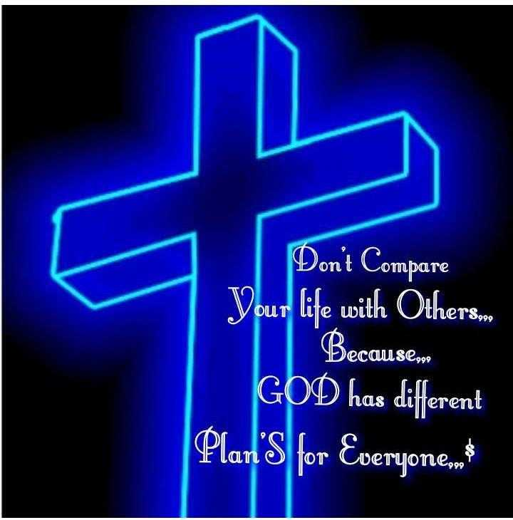 Bible Verses - Don ' t Compare Your life with Others Becauses GOD has different Plan ' s for Everyone . ma - ShareChat