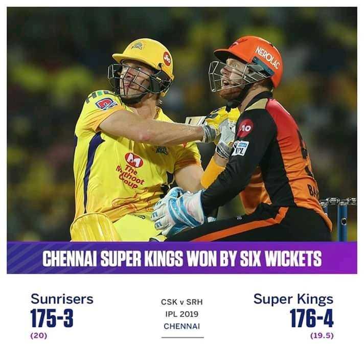 CSK ফ্যান - NEROLAC o Pathoot coup CHENNAI SUPER KINGS WON BY SIX WICKETS Sunrisers 175 - 3 CSK v SRH IPL 2019 CHENNAI Super Kings 176 - 4 ( 19 . 5 ) ( 20 ) - ShareChat