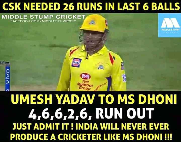 🏏CSK Vs RCB - CSK NEEDED 26 RUNS IN LAST 6 BALLS MIDDLE STUMP CRICKET FACEBOOK . COM / MIDDLESTUMPCRIC MIDDLE STUMP Gutt OAIA C The Muthoot Group UMESH YADAV TO MS DHONI | _ 4 , 6 , 6 , 2 , 6 , RUN OUT JUST ADMIT IT ! INDIA WILL NEVER EVER PRODUCE A CRICKETER LIKE MS DHONI ! ! ! - ShareChat