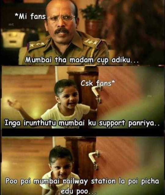 CSK vs DD - * Mi fans mt Mumbai tha madam cup adiku . . . Csk fans * Inga irunthutu mumbai ku support panriya . . Poo poi mumbai railway station la poi picha edu poo . - ShareChat