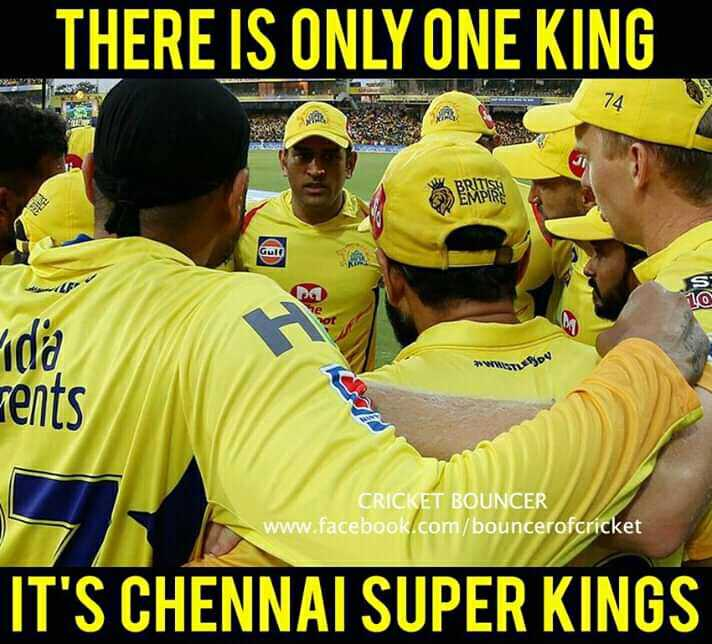 CSK vs KXIP - THERE IS ONLY ONE KING 74 ERDS : 10 Fida cents CRICKET BOUNCER www . facebook . com / bouncerofcricket IT ' S CHENNAI SUPER KINGS - ShareChat