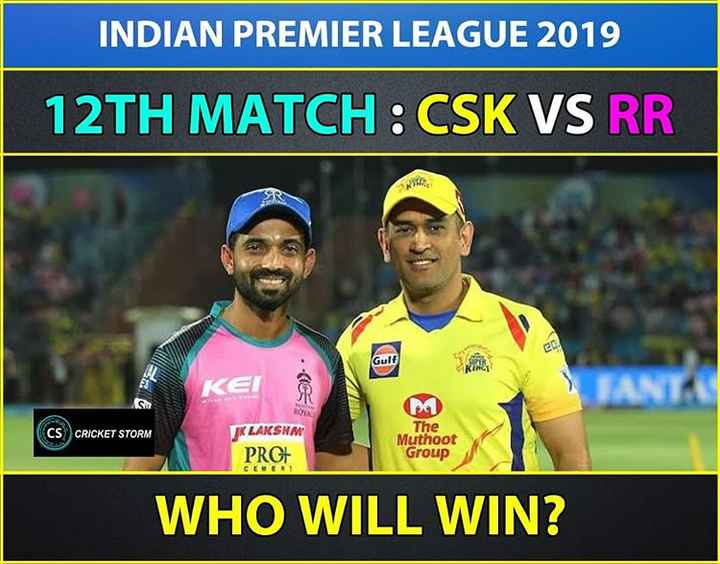 🏏CSK vs RR - INDIAN PREMIER LEAGUE 2019 12TH MATCH : CSK VS RR Lune KEI CS CRICKET STORM ROWE KLAKSNM PRGE The Muthoot Group CEVEN WHO WILL WIN ? - ShareChat