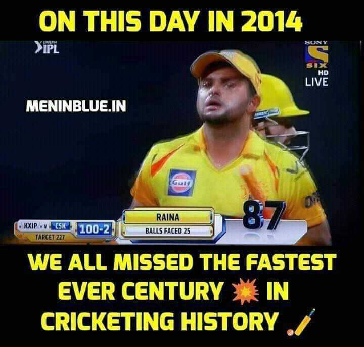 CSK vs SRH - ON THIS DAY IN 2014 YiPL SONY HD LIVE MENINBLUE . IN Guly KXIPv CSK TARGET 227 100 - 2 RAINA BALLS FACED 25 4 WE ALL MISSED THE FASTEST EVER CENTURY IN CRICKETING HISTORY - ShareChat