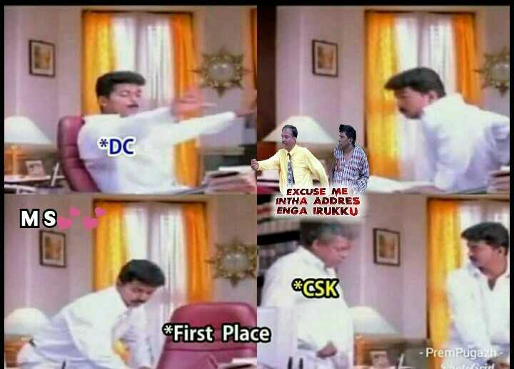 🏏CSK vs SRH - * DC EXCUSE ME INTHA ADDRES ENGA IRUKKU MS * CSK * First Place - PremPugazh - - ShareChat