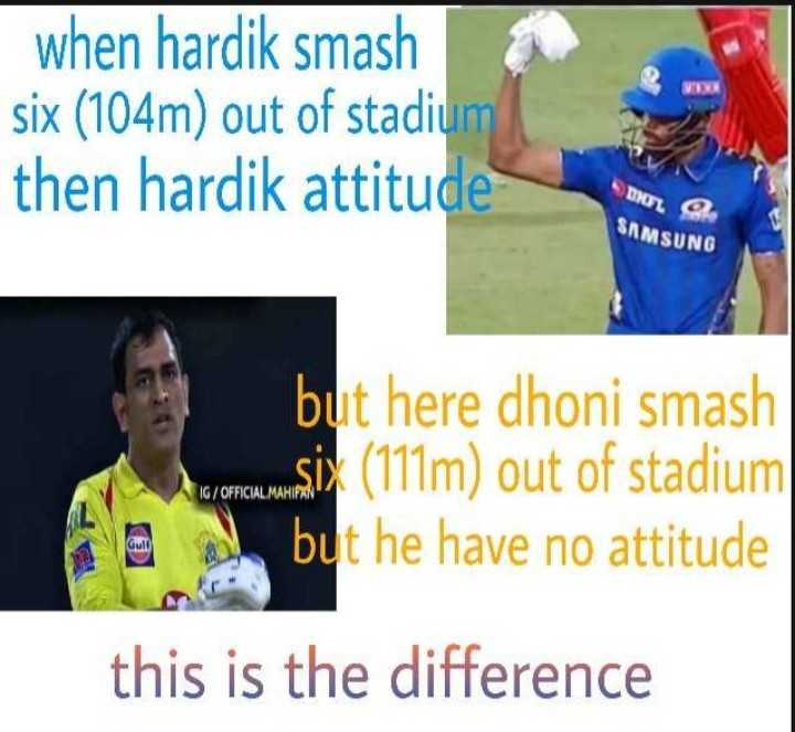 🏏CSK vs SRH - when hardik smash six ( 104m ) out of stadium then hardik attitude SAMSUNG but here dhoni smash six ( 111m ) out of stadium but he have no attitude IG / OFFICIAL MAHIR this is the difference - ShareChat