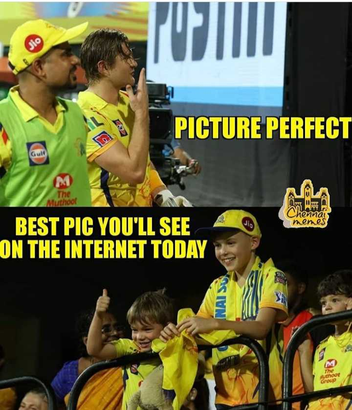 🏏CSK vs SRH - Jio PICTURE PERFECT Guld Muthoo Chennai memes BEST PIC YOU ' LL SEE ON THE INTERNET TODAY NAISON The Muthoor Group - ShareChat