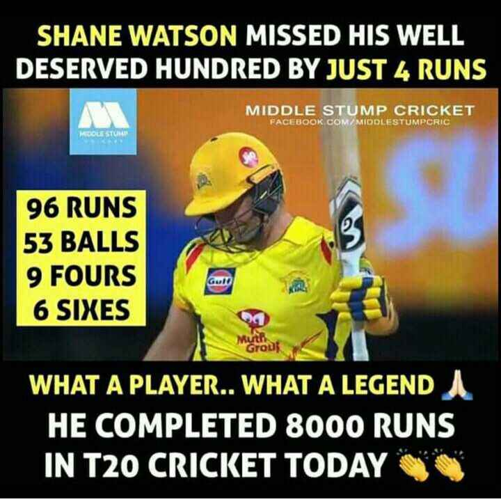 🏏 CSK 💛 vs SRH 🔶 - SHANE WATSON MISSED HIS WELL DESERVED HUNDRED BY JUST 4 RUNS MIDDLE STUMP CRICKET FACEBOOK . COM / MIDDLESTUMPCRIC MIDOLE STU 96 RUNS 53 BALLS 9 FOURS 6 SIXES Guld Muth Group WHAT A PLAYER . . WHAT A LEGEND HE COMPLETED 8000 RUNS IN T20 CRICKET TODAY - ShareChat