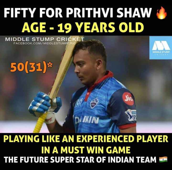🔷 DC : દિલ્હી કૅપિટલ્સ - FIFTY FOR PRITHVI SHAW AGE - 19 YEARS OLD MIDDLE STUMP CRICKET FACEBOOK . COM / MIDDLESTUMPCRIC MIDDLE STUMP CHICKET 50 ( 31 ) * DIIKIN PLAYING LIKE AN EXPERIENCED PLAYER IN A MUST WIN GAME THE FUTURE SUPER STAR OF INDIAN TEAM O - ShareChat