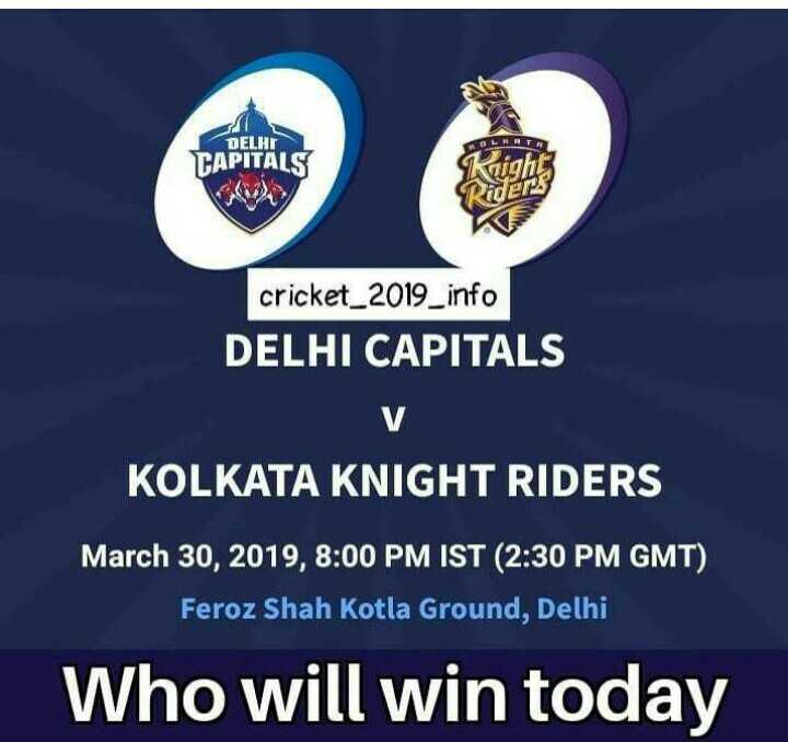 🔷 DC vs KKR 💜 : 30 માર્ચ - DELHI TAPITALS cricket _ 2019 _ info DELHI CAPITALS KOLKATA KNIGHT RIDERS March 30 , 2019 , 8 : 00 PM IST ( 2 : 30 PM GMT ) Feroz Shah Kotla Ground , Delhi Who will win today - ShareChat