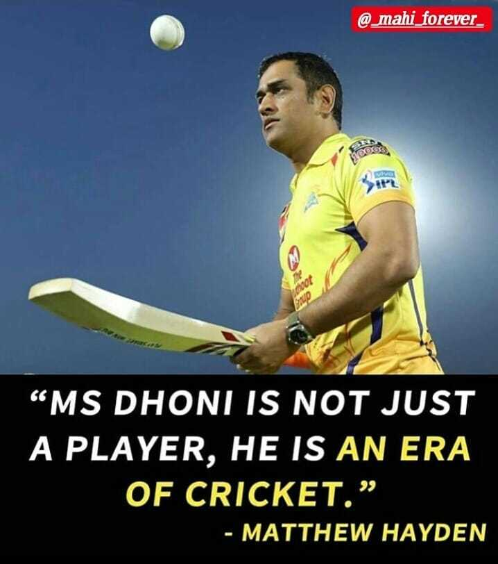 "DD vs MI - @ _ mahi forever _ SO915 PL SUOT "" MS DHONI IS NOT JUST A PLAYER , HE IS AN ERA OF CRICKET . - MATTHEW HAYDEN - ShareChat"