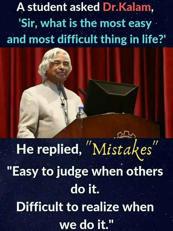 Did you know❓ - A student asked Dr . Kalam , Sir , what is the most easy and most difficult thing in life ? ' He replied , Mistakes Easy to judge when others do it . Difficult to realize when we do it . - ShareChat