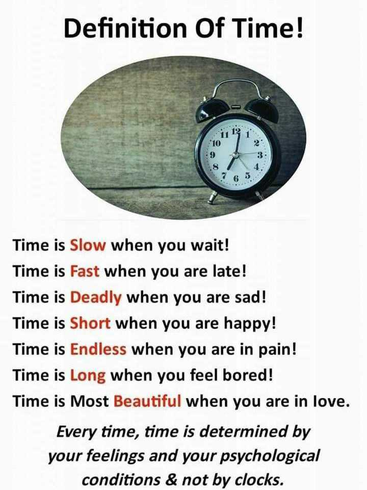 Did you know❓ - Definition Of Time ! 0 Time is Slow when you wait ! Time is Fast when you are late ! Time is Deadly when you are sad ! Time is Short when you are happy ! Time is Endless when you are in pain ! Time is Long when you feel bored ! Time is Most Beautiful when you are in love . Every time , time is determined by your feelings and your psychological conditions & not by clocks . - ShareChat