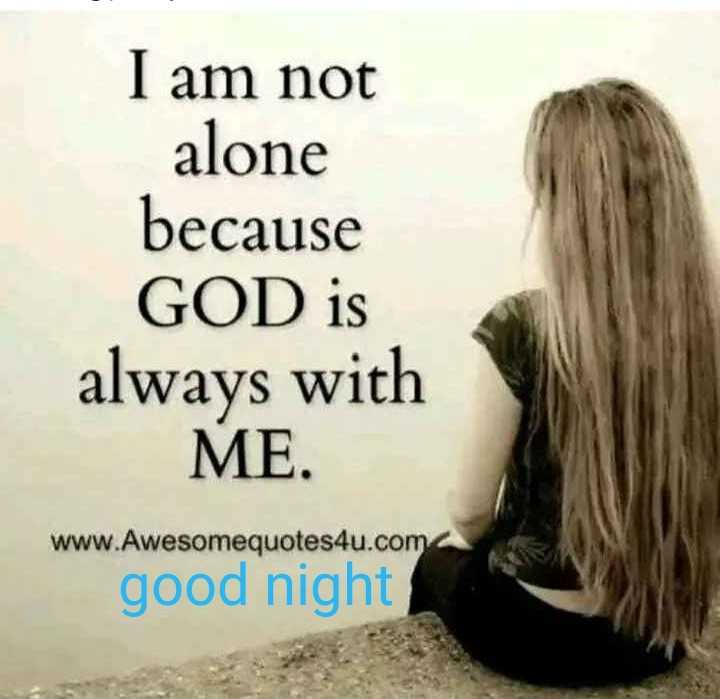 Did you know❓ - I am not alone because GOD is always with ME . www . Awesomequotes4u . com good night - ShareChat