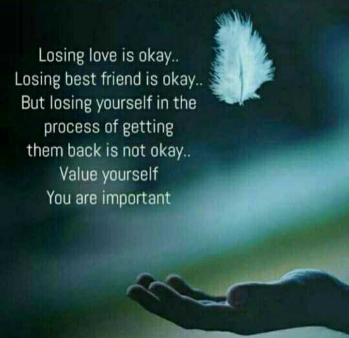 Did you know❓ - Losing love is okay . . Losing best friend is okay . . But losing yourself in the process of getting them back is not okay . . Value yourself You are important - ShareChat