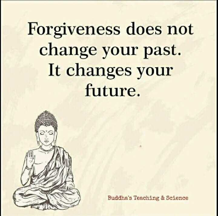 Did you know❓ - Forgiveness does not change your past . It changes your future . Buddha ' s Teaching & Science - ShareChat